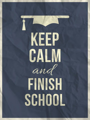 Keep calm finish school design typographic quote