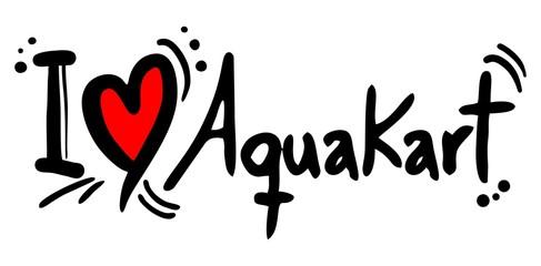Aquakart love