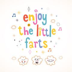 Enjoy The Little Farts