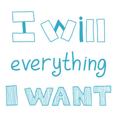 I will everything I want, quote