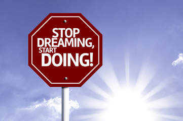 Stop Dreaming, Start Doing! red sign with sun background