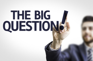 Business man pointing the text: The Big Question!