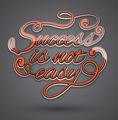 Success is not easy text design.