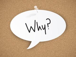 """""""Why?"""" written on CORKBOARD (speech bubble question)"""