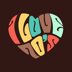 """I Love 70's"" Heart in words,Vintage style."