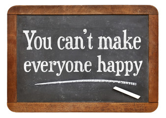 you can not make everyone happy