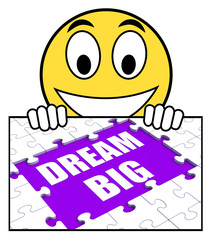 Dream Big Sign Means Ambitious Hopes And Goals
