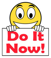 Do It Now On Sign Shows Act Immediately