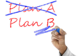 Plan A crossed, Plan B take over