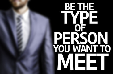 Be the Type of Person you Want to Meet written on a board