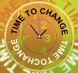 Time To Change Indicates Changed Different And Reforms