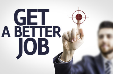 Business man pointing the text: Get a Better Job
