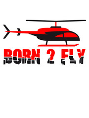 Born to Fly Cool Heli Design