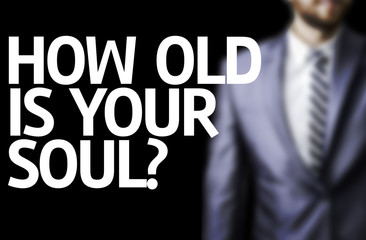 How Old Is Your Soul? written on a board