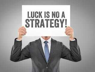Luck is no a strategy