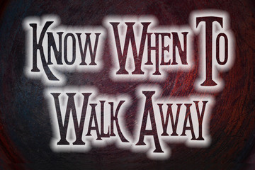 Know When To Walk Away Concept