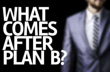 What Comes After Plan B? written on a board