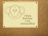 I think therefore I am overqualified notice. Work, office humour poster