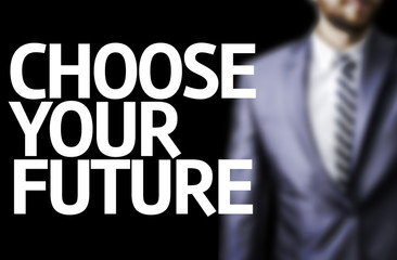 Choose your Future written on a board