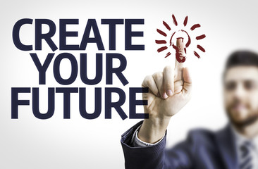 Business man pointing the text: Create your Future