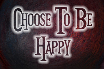 Choose To Be Happy Concept