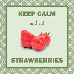 Keep calm eat strawberries