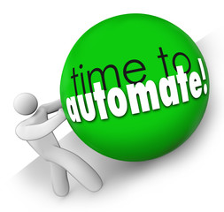 Time to Automate Improve Process Increase Output Work