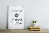 Fototapety motivational poster quote I'm not weird, I'm limited edition