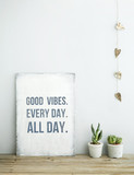 motivational quote GOOD VIBES. EVERY DAY. ALL DAY.