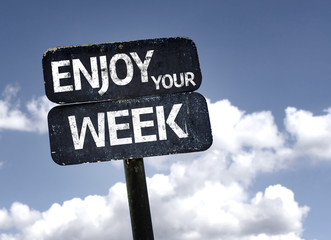Enjoy Your Week sign with clouds and sky background