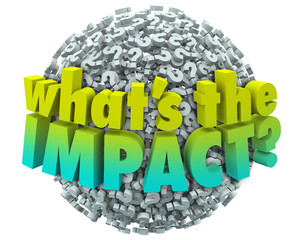 Whats the Impact Question Marks Effect Consequence Result Outcom