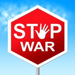 War Stop Shows Warning Sign And Battles