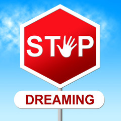 Stop Dreaming Indicates Warning Sign And Aspiration