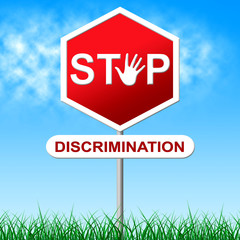 Stop Discrimination Indicates One Sidedness And Bigotry