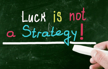 luck is not a strategy!