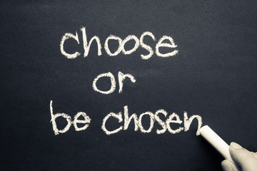 Choose or be chosen