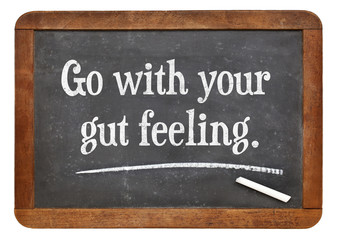 go with your gut feeling