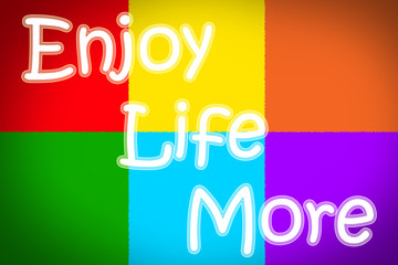 Enjoy Life More Concept