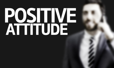 Business man with the text Positive Attitude in a concept image