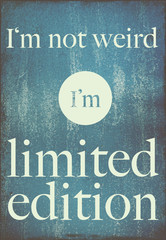 motivational poster quote I'm not weird, I'm limited edition