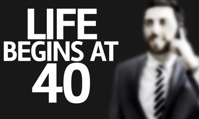 Business man with the text Life Begins At 40