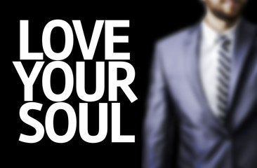 Business man with the text Love your Soul
