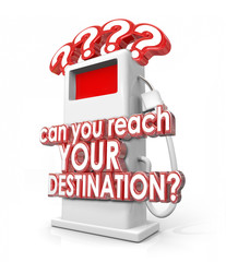 Can You Reach Your Destination Words Gas Fuel Pump