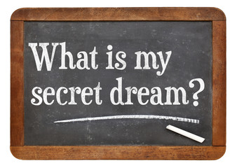 What is my secret dream ?