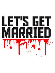 Blut spritzer Graffiti lets get married