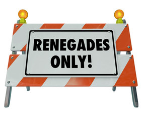 Renegades Only Words Barricade Sign Barrier Disruptive Entrepren