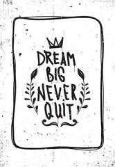 Quote. Dream big never quit