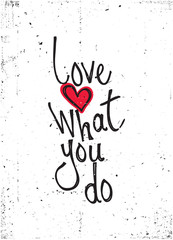 Motivational quote. Love what you do
