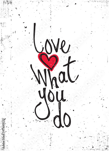 Motivational quote. Love what you do © vanzyst