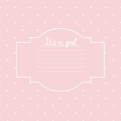 Baby girl shower card. Arrival card with place for your text.